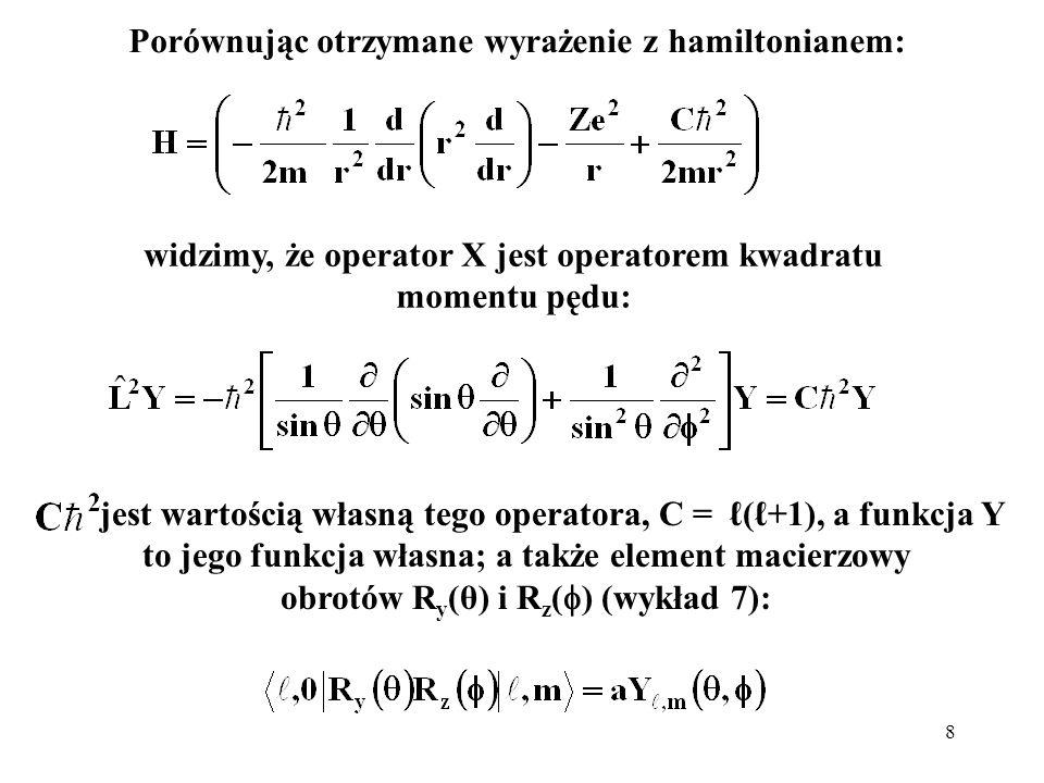 9 Rozwiązanie równania: jest nam już znane (funkcje kuliste).