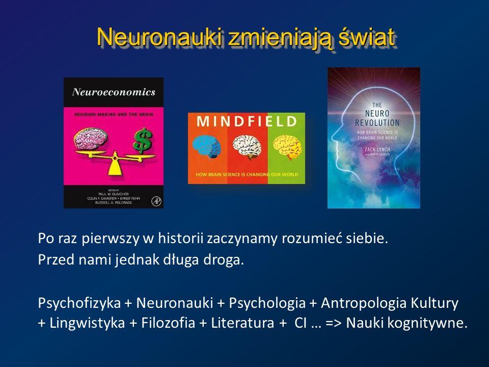 Neuronauki zmieniają świat Po raz pierwszy w historii zaczynamy rozumieć siebie. Przed nami jednak długa droga. Psychofizyka + Neuronauki + Psychologi