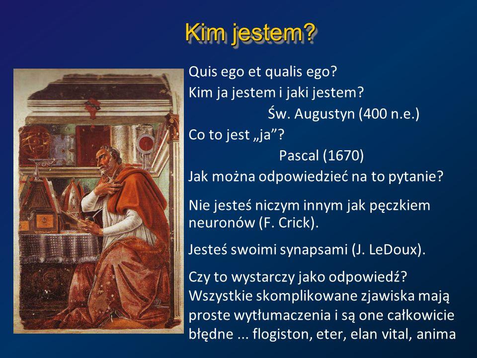 Kim jestem? Quis ego et qualis ego? Kim ja jestem i jaki jestem? Św. Augustyn (400 n.e.) Co to jest ja? Pascal (1670) Jak można odpowiedzieć na to pyt