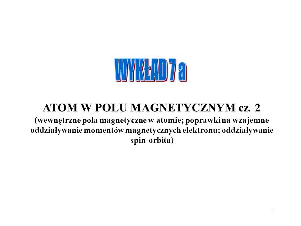 1 ATOM W POLU MAGNETYCZNYM cz. 2 (wewnętrzne pola magnetyczne w atomie; poprawki na wzajemne oddziaływanie momentów magnetycznych elektronu; oddziaływ