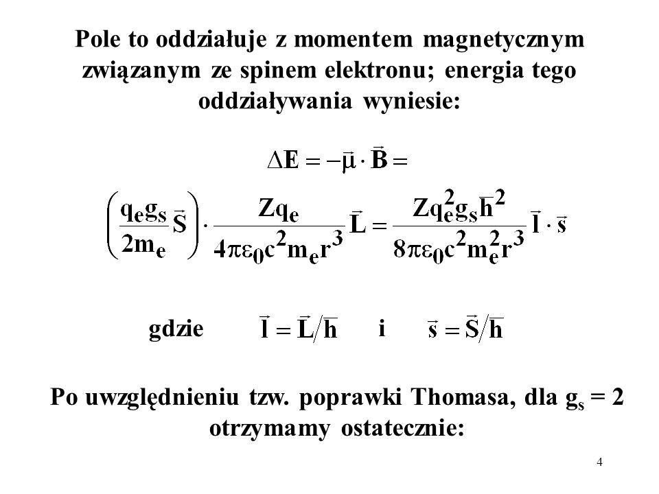 4 gdzie i Pole to oddziałuje z momentem magnetycznym związanym ze spinem elektronu; energia tego oddziaływania wyniesie: Po uwzględnieniu tzw. poprawk