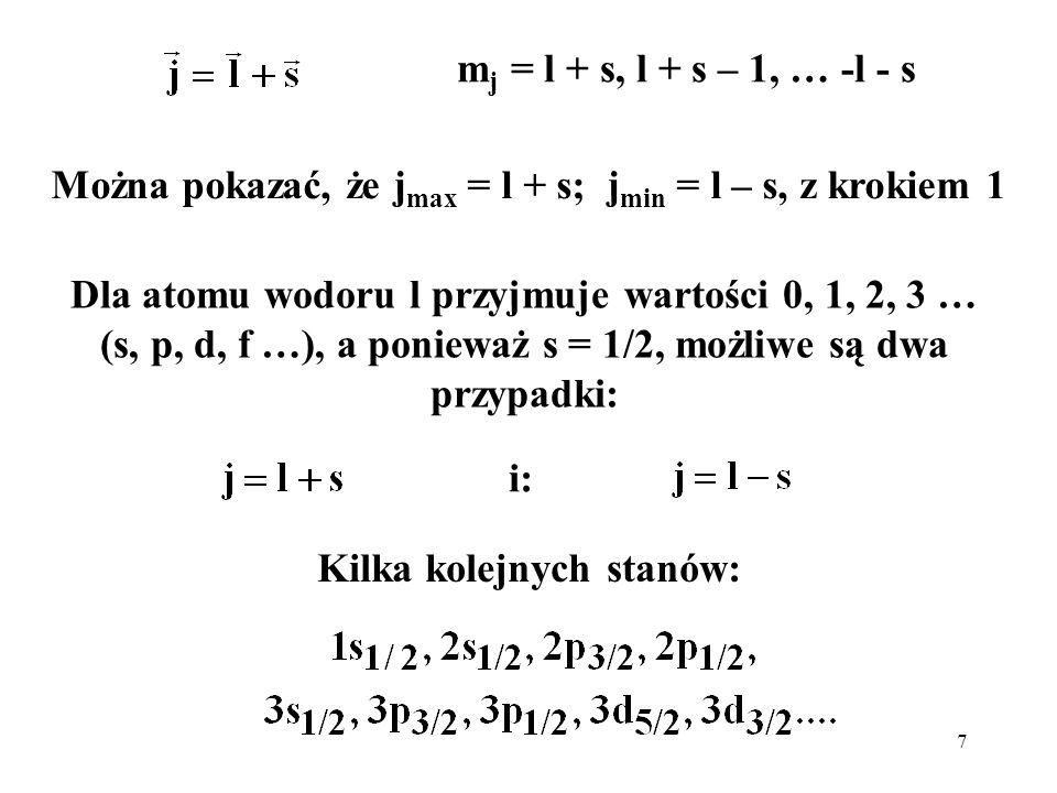 7 m j = l + s, l + s – 1, … -l - s Dla atomu wodoru l przyjmuje wartości 0, 1, 2, 3 … (s, p, d, f …), a ponieważ s = 1/2, możliwe są dwa przypadki: i: