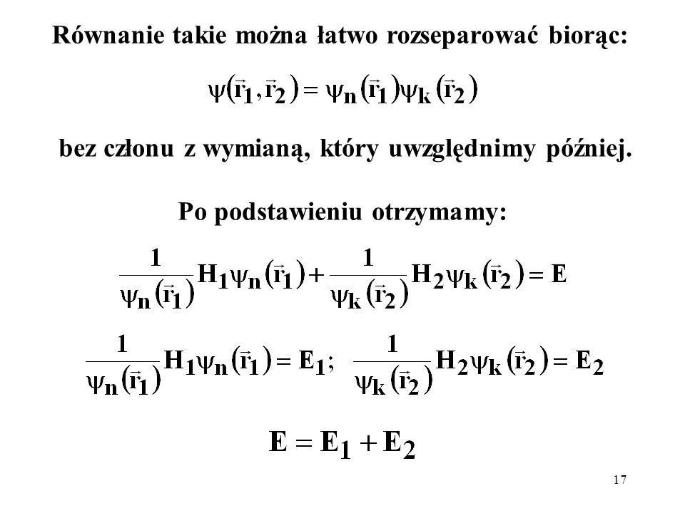 17 Równanie takie można łatwo rozseparować biorąc: bez członu z wymianą, który uwzględnimy później. Po podstawieniu otrzymamy: