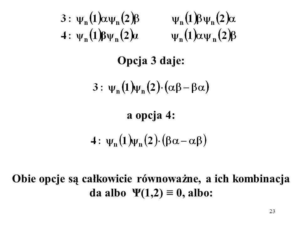 23 Opcja 3 daje: a opcja 4: Obie opcje są całkowicie równoważne, a ich kombinacja da albo Ψ(1,2) 0, albo:
