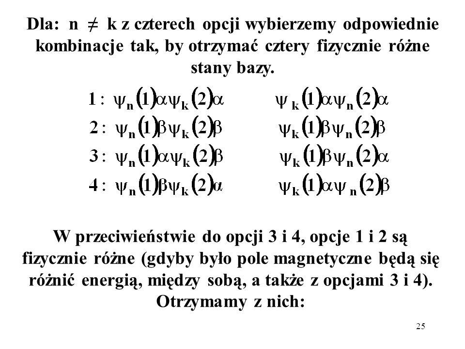 25 W przeciwieństwie do opcji 3 i 4, opcje 1 i 2 są fizycznie różne (gdyby było pole magnetyczne będą się różnić energią, między sobą, a także z opcja