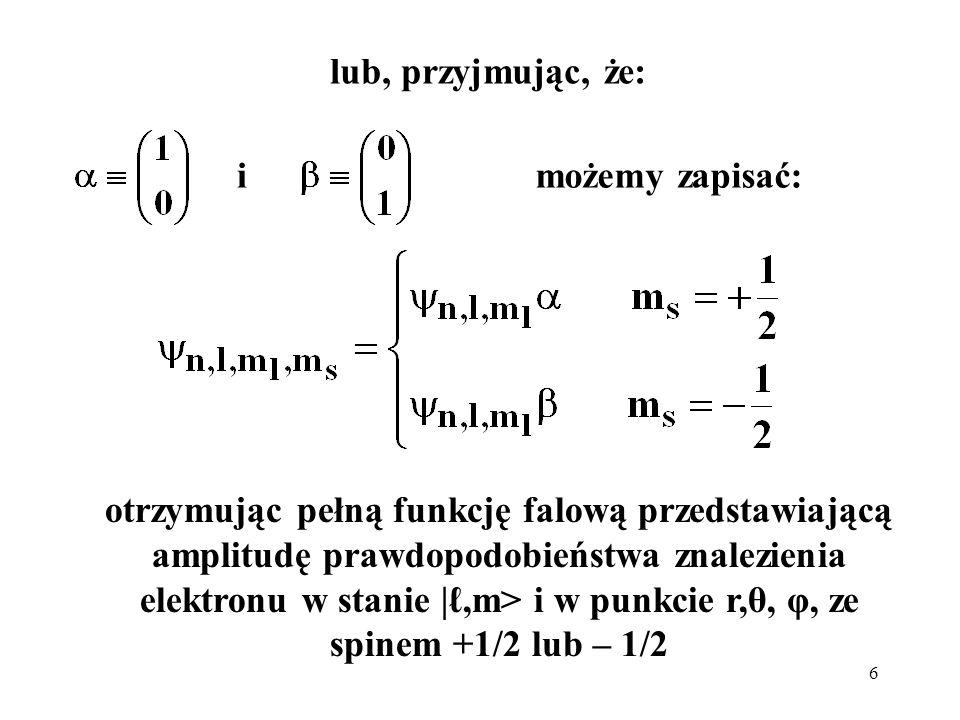 7 SPINORY, to obiekty podobne do wektorów, transformujące się w odpowiedni sposób po obrocie układu współrzędnych: Obrót o kąt φ wokół osi z: Obrót o kąt θ wokół osi y: J = 1, m = 0, ±1 transformuje się jak wektor Dla j = 1/2, m = ±1/2: