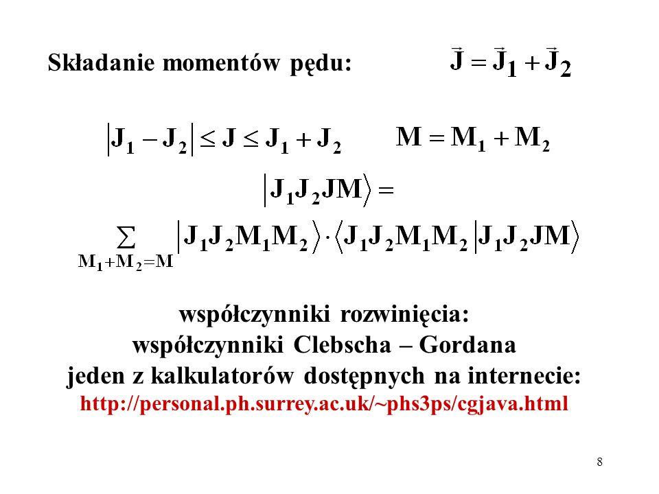 9 Dla atomu wodoru: wszystkie potrzebne współczynniki rozwinięcia, czyli współczynniki Clebscha – Gordana, możemy otrzymać korzystając z następującej tabeli: orbitalny moment pędu, s, p, d, f własny moment pędu elektronu