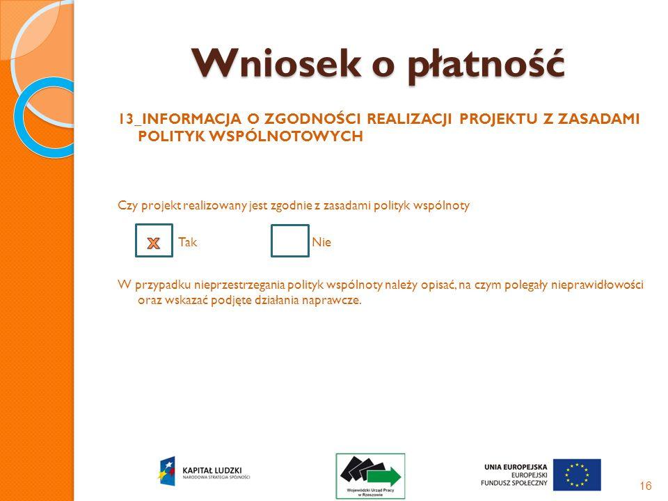 Wniosek o płatność 13_INFORMACJA O ZGODNOŚCI REALIZACJI PROJEKTU Z ZASADAMI POLITYK WSPÓLNOTOWYCH Czy projekt realizowany jest zgodnie z zasadami poli