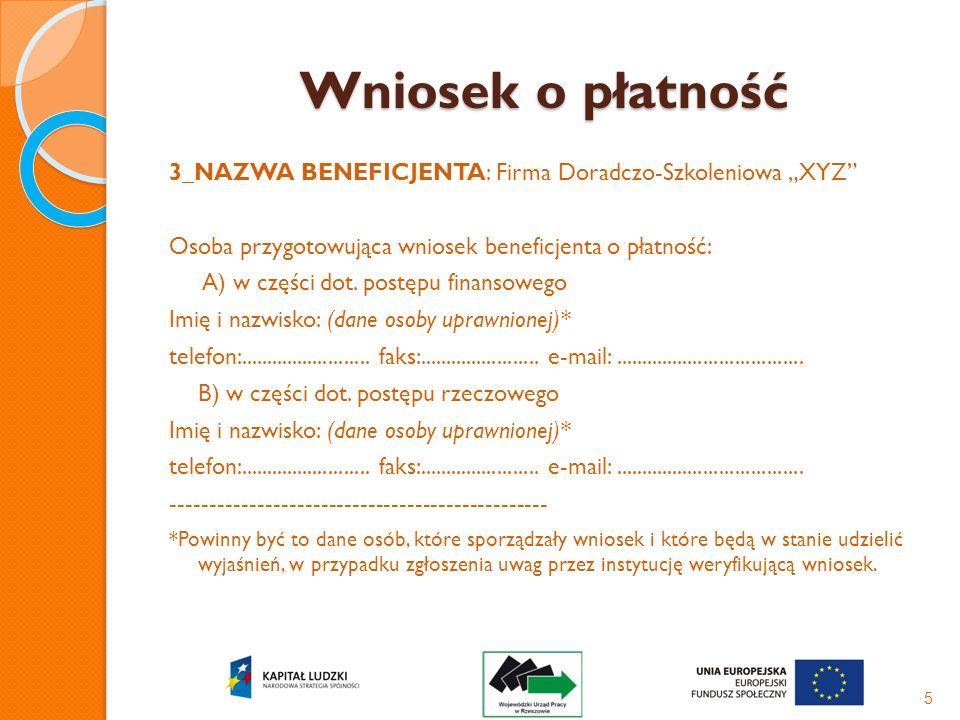 Wniosek o płatność 3_NAZWA BENEFICJENTA: Firma Doradczo-Szkoleniowa XYZ Osoba przygotowująca wniosek beneficjenta o płatność: A) w części dot. postępu