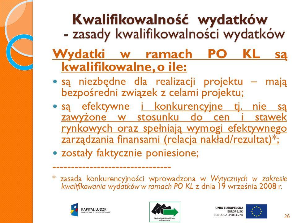 Kwalifikowalność wydatków - zasady kwalifikowalności wydatków Wydatki w ramach PO KL są kwalifikowalne, o ile: są niezbędne dla realizacji projektu –