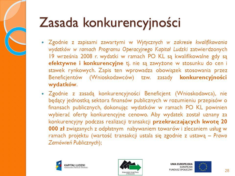 Zasada konkurencyjności Zgodnie z zapisami zawartymi w Wytycznych w zakresie kwalifikowania wydatków w ramach Programu Operacyjnego Kapitał Ludzki zat