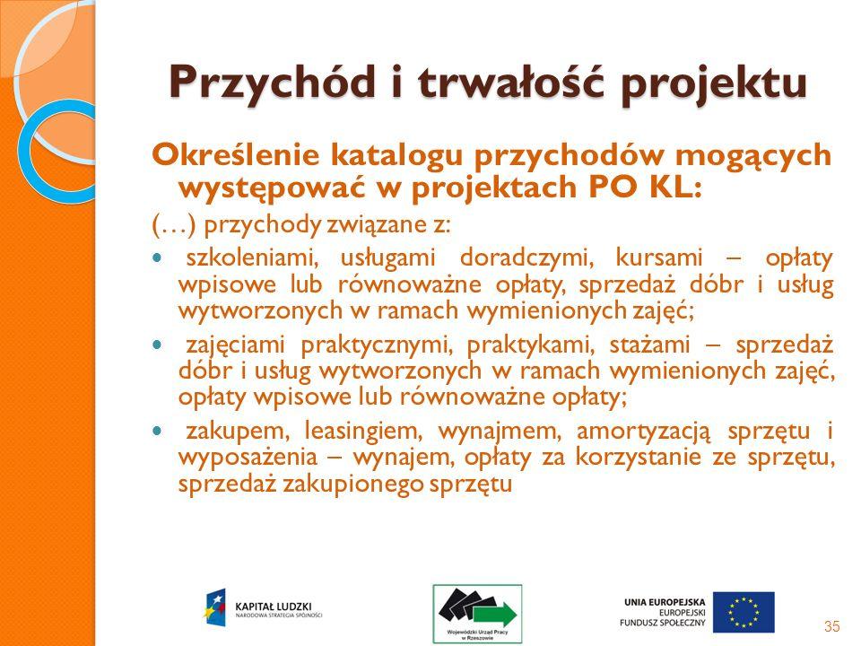 Przychód i trwałość projektu Określenie katalogu przychodów mogących występować w projektach PO KL: (…) przychody związane z: szkoleniami, usługami do