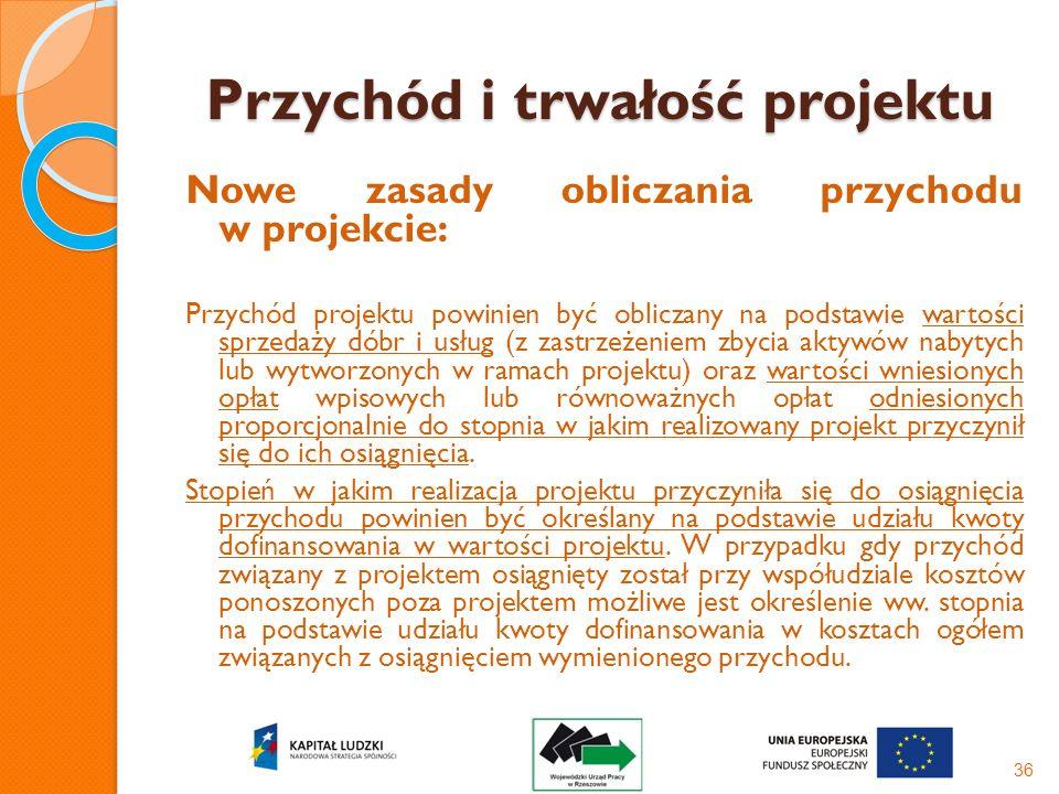 Przychód i trwałość projektu Nowe zasady obliczania przychodu w projekcie: Przychód projektu powinien być obliczany na podstawie wartości sprzedaży dó