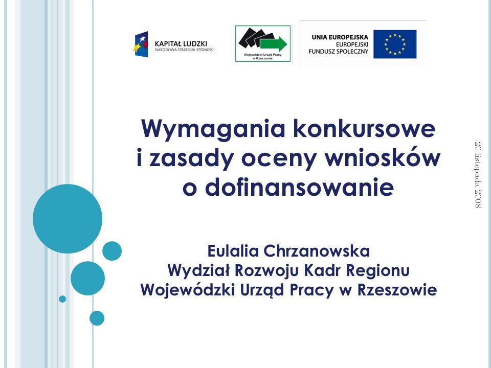 Wymagania konkursowe i zasady oceny wniosków o dofinansowanie Eulalia Chrzanowska Wydział Rozwoju Kadr Regionu Wojewódzki Urząd Pracy w Rzeszowie 20 listopada 2008