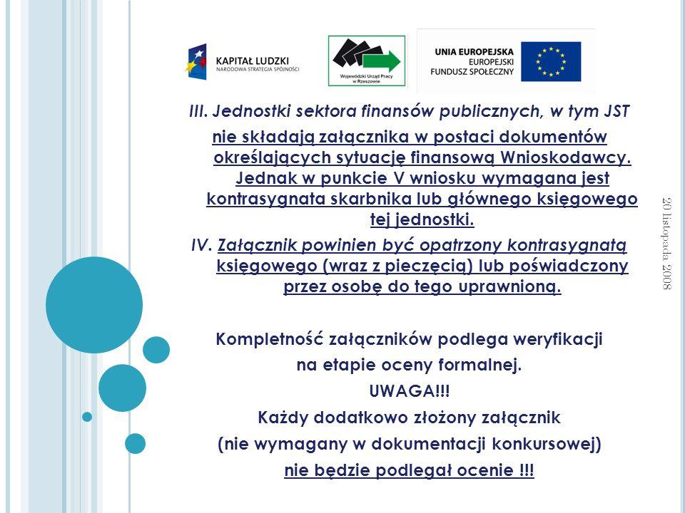 III. Jednostki sektora finansów publicznych, w tym JST nie składają załącznika w postaci dokumentów określających sytuację finansową Wnioskodawcy. Jed