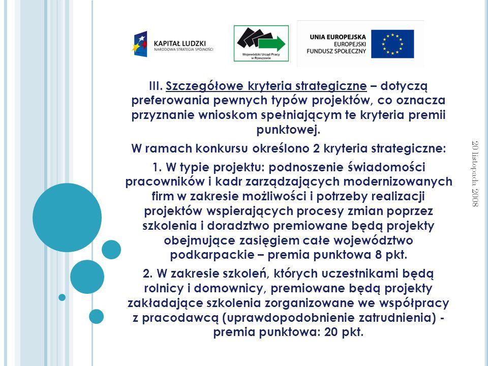 III. Szczegółowe kryteria strategiczne – dotyczą preferowania pewnych typów projektów, co oznacza przyznanie wnioskom spełniającym te kryteria premii
