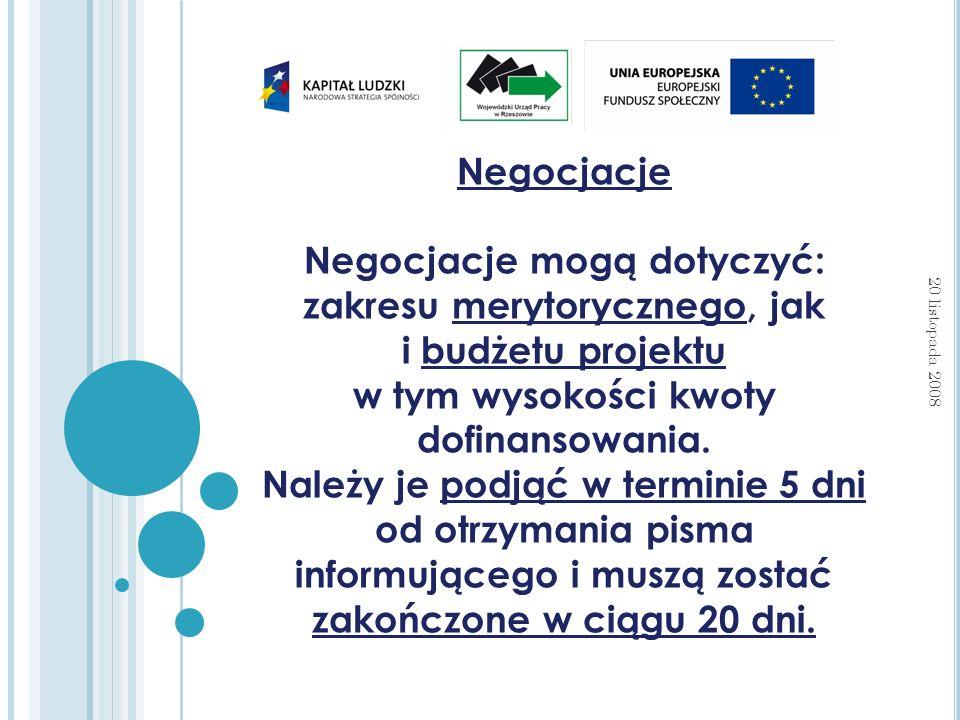 Negocjacje Negocjacje mogą dotyczyć: zakresu merytorycznego, jak i budżetu projektu w tym wysokości kwoty dofinansowania.