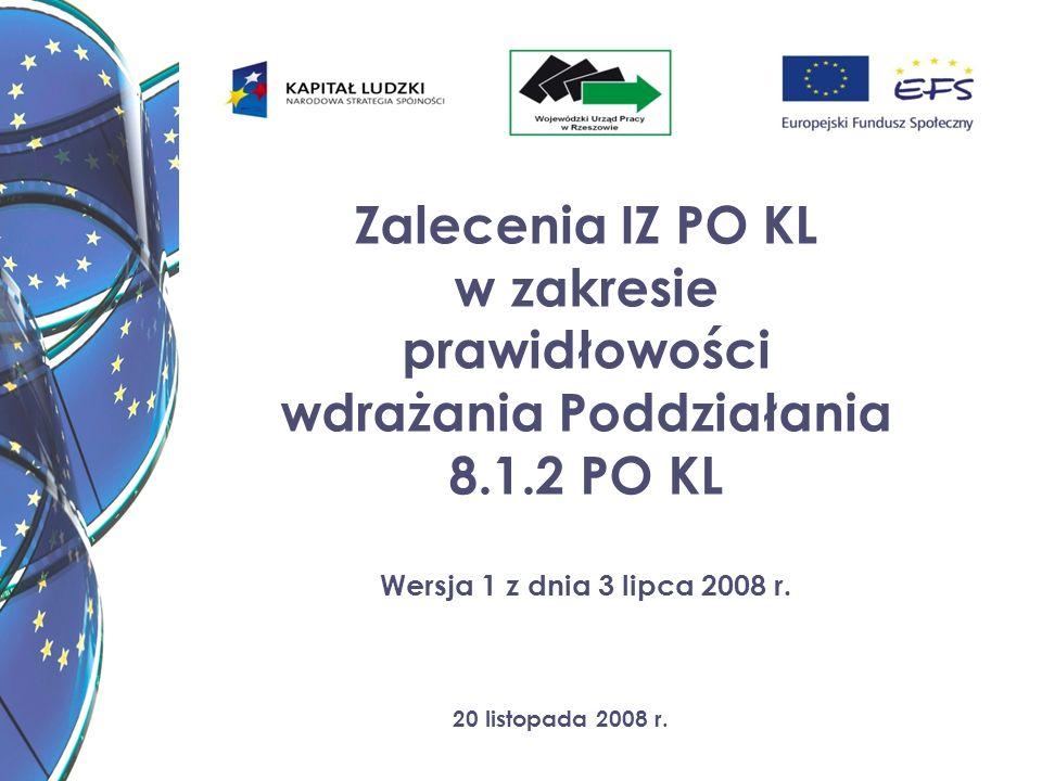 20 listopada 2008 r. Zalecenia IZ PO KL w zakresie prawidłowości wdrażania Poddziałania 8.1.2 PO KL Wersja 1 z dnia 3 lipca 2008 r.