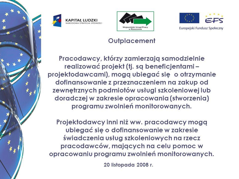 20 listopada 2008 r. Outplacement Pracodawcy, którzy zamierzają samodzielnie realizować projekt (tj. są beneficjentami – projektodawcami), mogą ubiega