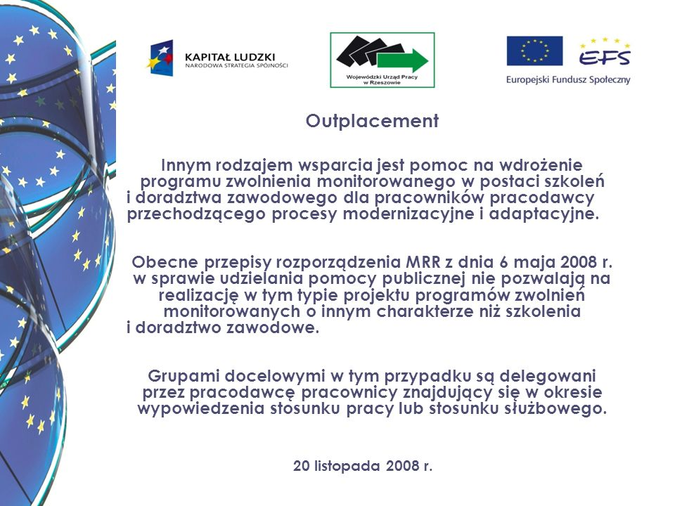 20 listopada 2008 r. Outplacement Innym rodzajem wsparcia jest pomoc na wdrożenie programu zwolnienia monitorowanego w postaci szkoleń i doradztwa zaw