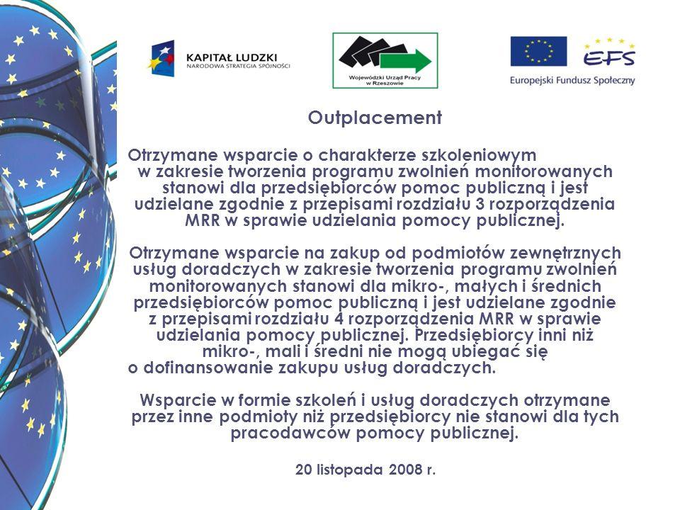 20 listopada 2008 r. Outplacement Otrzymane wsparcie o charakterze szkoleniowym w zakresie tworzenia programu zwolnień monitorowanych stanowi dla prze