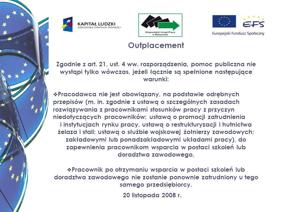 20 listopada 2008 r. Outplacement Zgodnie z art. 21, ust. 4 ww. rozporządzenia, pomoc publiczna nie wystąpi tylko wówczas, jeżeli łącznie są spełnione