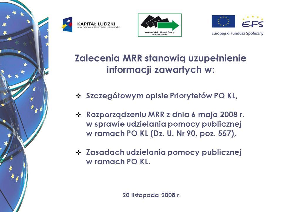 20 listopada 2008 r. Zalecenia MRR stanowią uzupełnienie informacji zawartych w: Szczegółowym opisie Priorytetów PO KL, Rozporządzeniu MRR z dnia 6 ma
