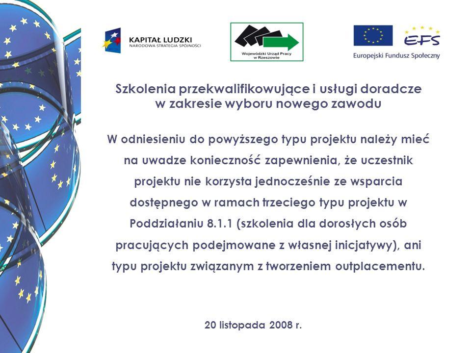 20 listopada 2008 r. Szkolenia przekwalifikowujące i usługi doradcze w zakresie wyboru nowego zawodu W odniesieniu do powyższego typu projektu należy