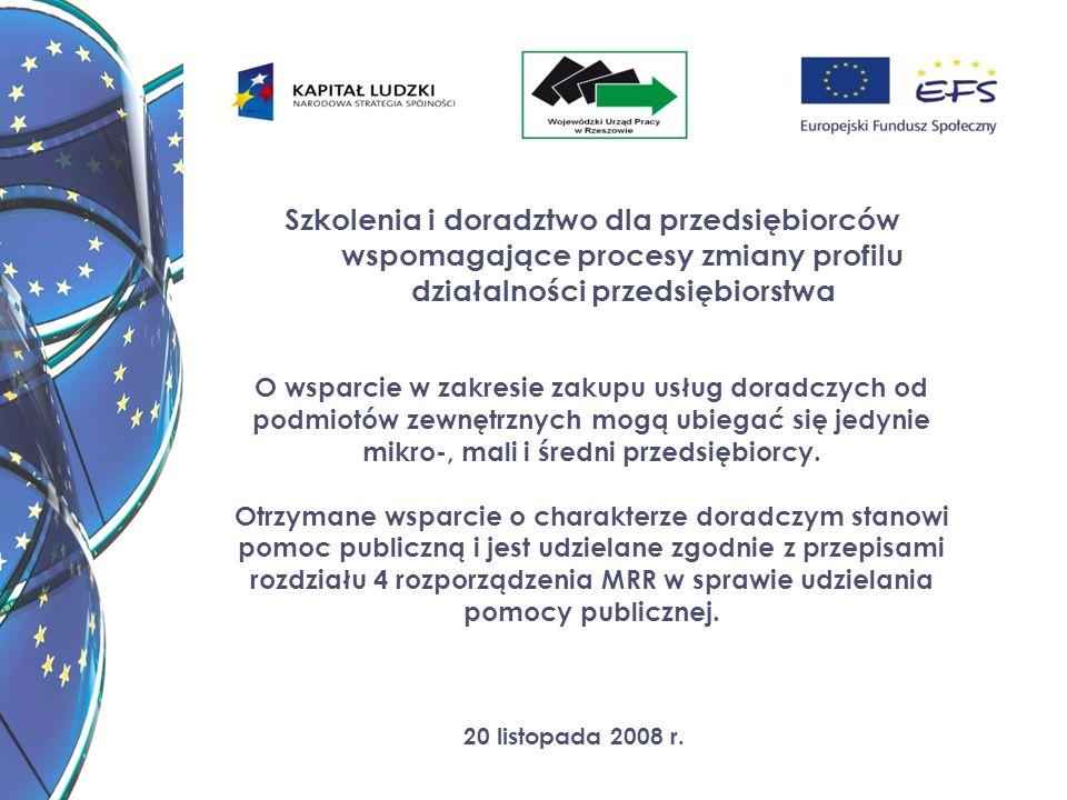20 listopada 2008 r. Szkolenia i doradztwo dla przedsiębiorców wspomagające procesy zmiany profilu działalności przedsiębiorstwa O wsparcie w zakresie