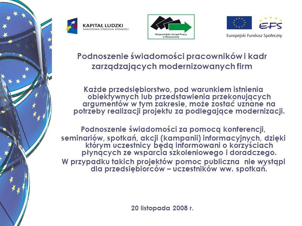 20 listopada 2008 r. Podnoszenie świadomości pracowników i kadr zarządzających modernizowanych firm Każde przedsiębiorstwo, pod warunkiem istnienia ob