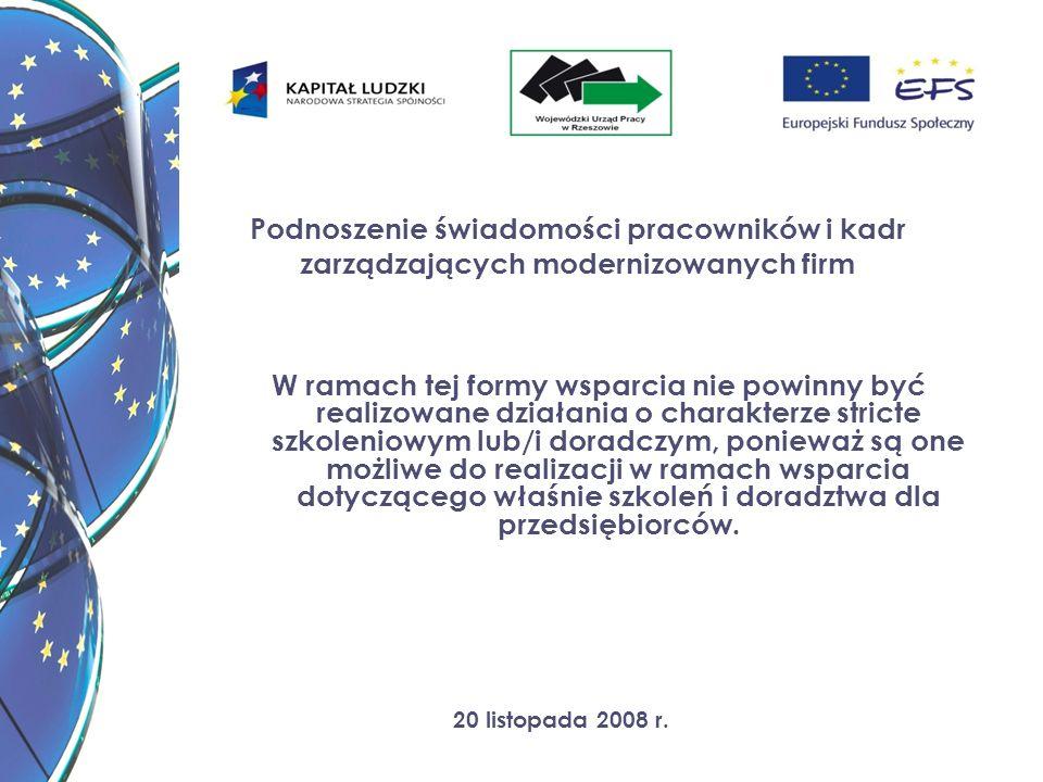 20 listopada 2008 r. Podnoszenie świadomości pracowników i kadr zarządzających modernizowanych firm W ramach tej formy wsparcia nie powinny być realiz