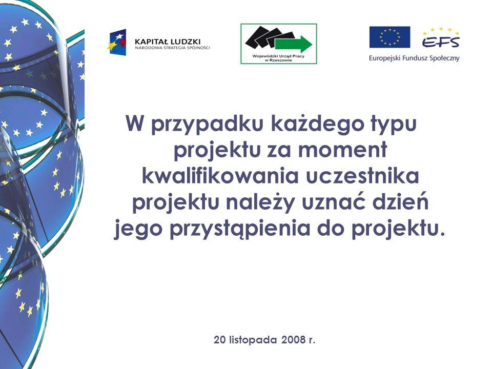 20 listopada 2008 r. W przypadku każdego typu projektu za moment kwalifikowania uczestnika projektu należy uznać dzień jego przystąpienia do projektu.