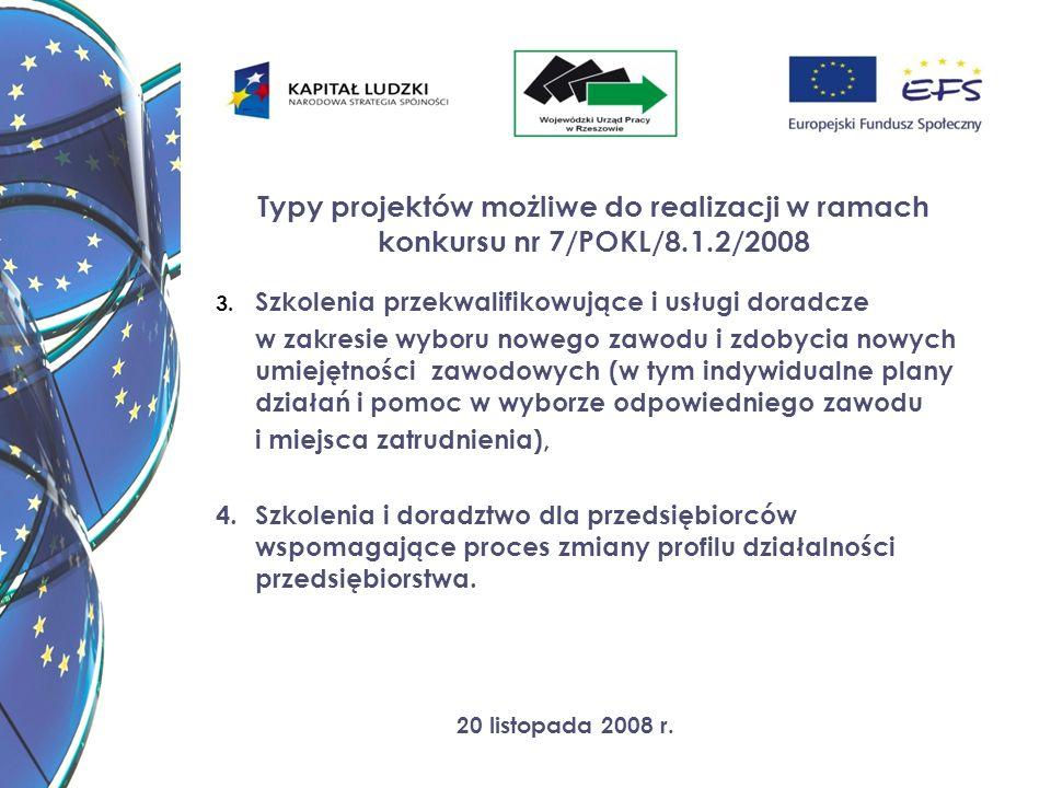 20 listopada 2008 r. Typy projektów możliwe do realizacji w ramach konkursu nr 7/POKL/8.1.2/2008 3. Szkolenia przekwalifikowujące i usługi doradcze w