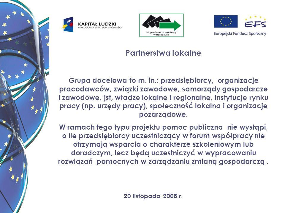 20 listopada 2008 r. Partnerstwa lokalne Grupa docelowa to m. in.: przedsiębiorcy, organizacje pracodawców, związki zawodowe, samorządy gospodarcze i