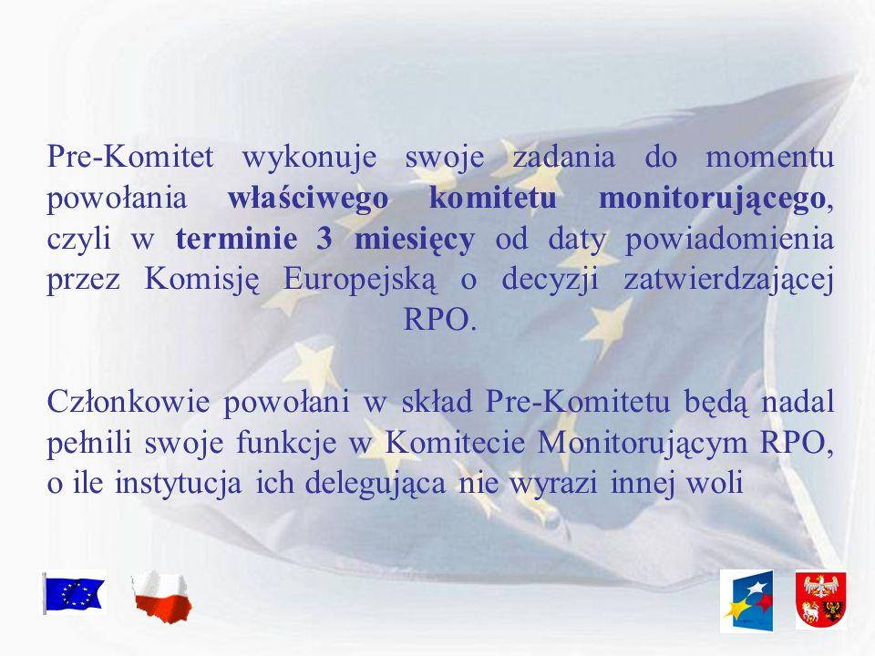 Pre-Komitet wykonuje swoje zadania do momentu powołania właściwego komitetu monitorującego, czyli w terminie 3 miesięcy od daty powiadomienia przez Ko