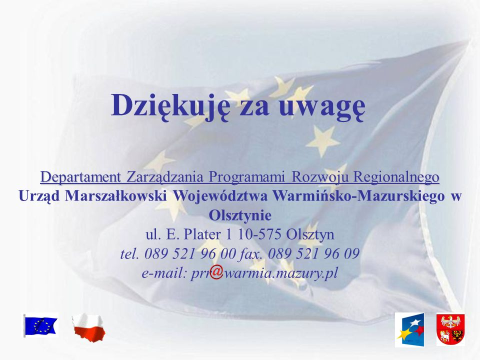 Dziękuję za uwagę Departament Zarządzania Programami Rozwoju Regionalnego Urząd Marszałkowski Województwa Warmińsko-Mazurskiego w Olsztynie ul. E. Pla