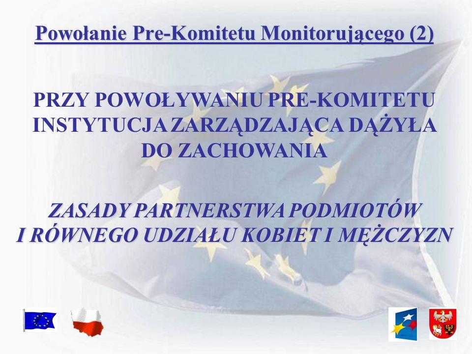 Powołanie Pre-Komitetu Monitorującego (2) PRZY POWOŁYWANIU PRE-KOMITETU INSTYTUCJA ZARZĄDZAJĄCA DĄŻYŁA DO ZACHOWANIA ZASADY PARTNERSTWA PODMIOTÓW I RÓ