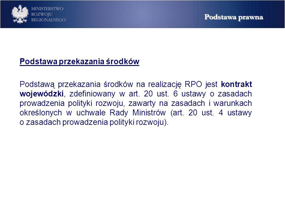 Podstawa prawna Podstawa przekazania środków Podstawą przekazania środków na realizację RPO jest kontrakt wojewódzki, zdefiniowany w art.