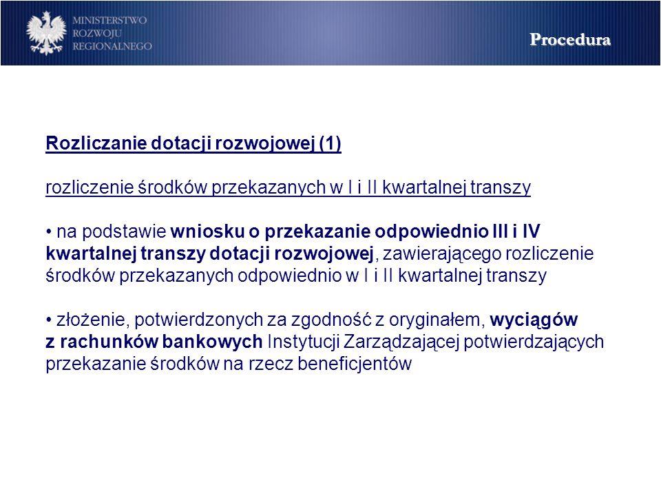 Rozliczanie dotacji rozwojowej (1) rozliczenie środków przekazanych w I i II kwartalnej transzy na podstawie wniosku o przekazanie odpowiednio III i IV kwartalnej transzy dotacji rozwojowej, zawierającego rozliczenie środków przekazanych odpowiednio w I i II kwartalnej transzy złożenie, potwierdzonych za zgodność z oryginałem, wyciągów z rachunków bankowych Instytucji Zarządzającej potwierdzających przekazanie środków na rzecz beneficjentów Procedura
