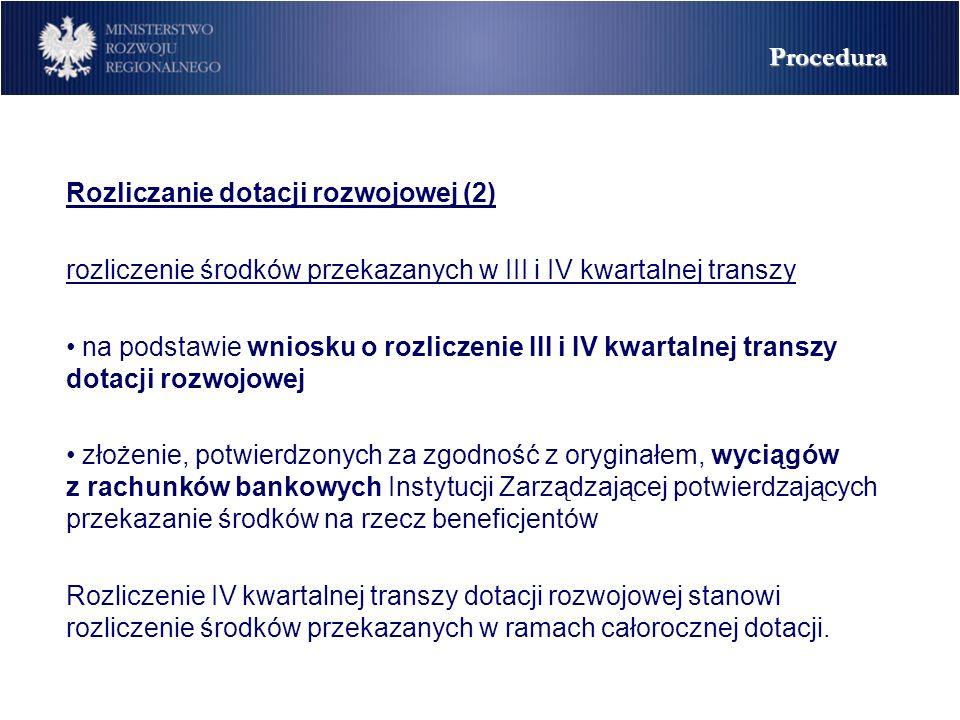 Rozliczanie dotacji rozwojowej (2) rozliczenie środków przekazanych w III i IV kwartalnej transzy na podstawie wniosku o rozliczenie III i IV kwartalnej transzy dotacji rozwojowej złożenie, potwierdzonych za zgodność z oryginałem, wyciągów z rachunków bankowych Instytucji Zarządzającej potwierdzających przekazanie środków na rzecz beneficjentów Rozliczenie IV kwartalnej transzy dotacji rozwojowej stanowi rozliczenie środków przekazanych w ramach całorocznej dotacji.