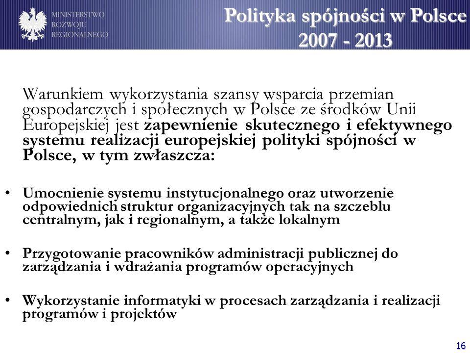 16 Warunkiem wykorzystania szansy wsparcia przemian gospodarczych i społecznych w Polsce ze środków Unii Europejskiej jest zapewnienie skutecznego i e