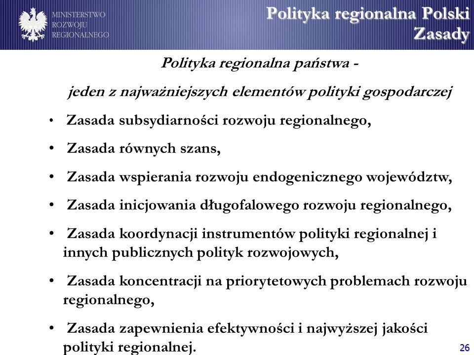 26 Polityka regionalna Polski Zasady Polityka regionalna państwa - jeden z najważniejszych elementów polityki gospodarczej Zasada subsydiarności rozwo