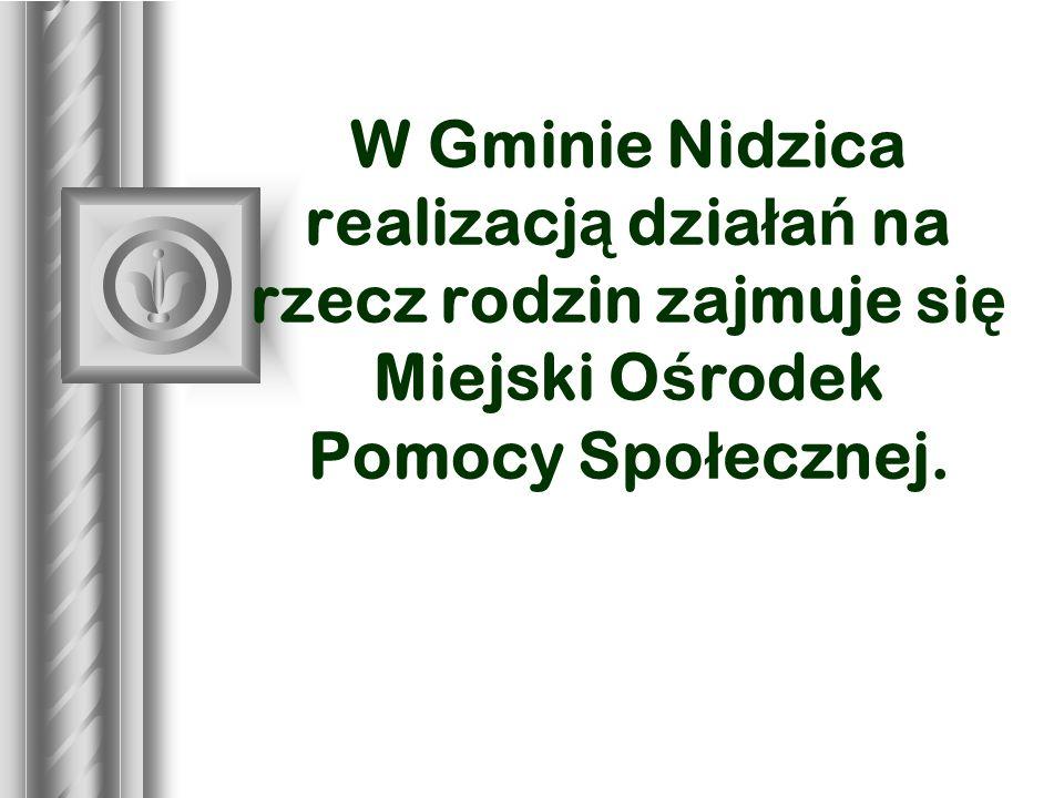 W Gminie Nidzica realizacj ą dzia ł a ń na rzecz rodzin zajmuje si ę Miejski O ś rodek Pomocy Spo ł ecznej.