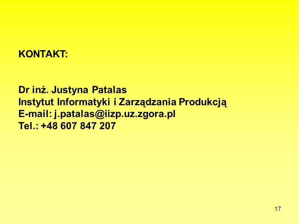17 KONTAKT: Dr inż. Justyna Patalas Instytut Informatyki i Zarządzania Produkcją E-mail: j.patalas@iizp.uz.zgora.pl Tel.: +48 607 847 207