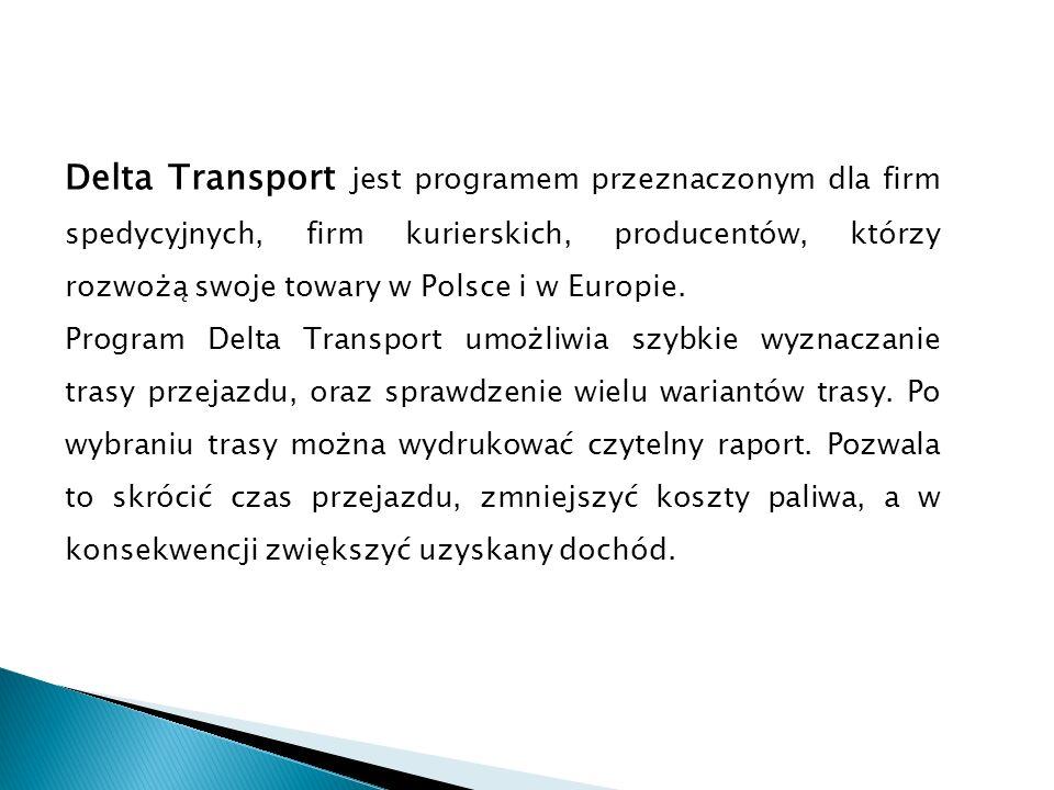 Delta Transport jest programem przeznaczonym dla firm spedycyjnych, firm kurierskich, producentów, którzy rozwożą swoje towary w Polsce i w Europie. P