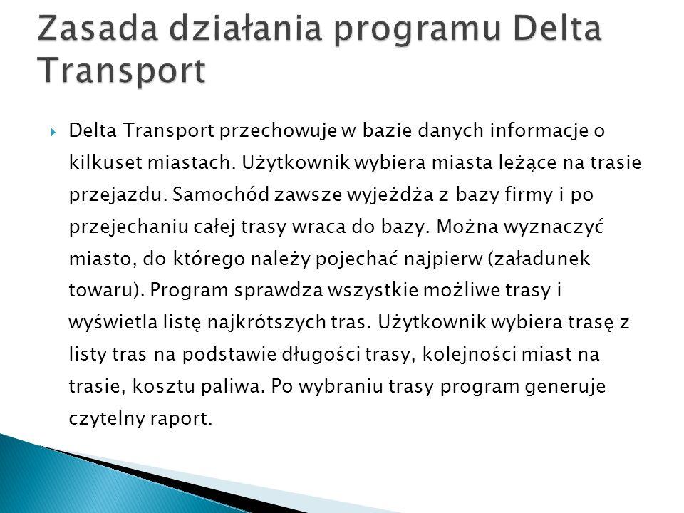 Delta Transport przechowuje w bazie danych informacje o kilkuset miastach. Użytkownik wybiera miasta leżące na trasie przejazdu. Samochód zawsze wyjeż