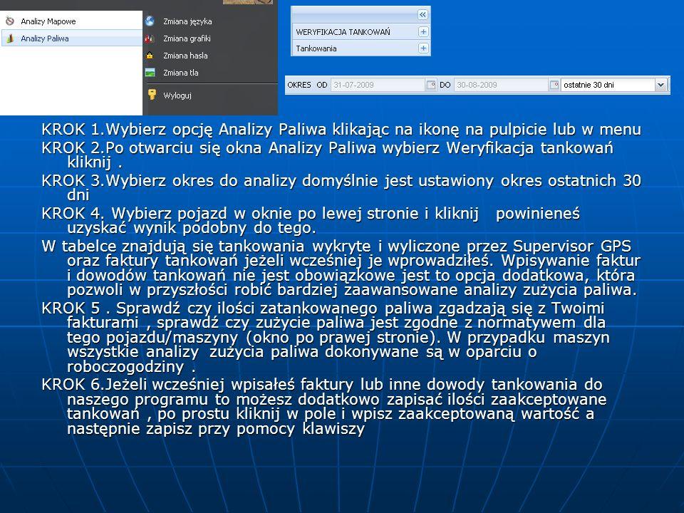 KROK 1.Wybierz opcję Analizy Paliwa klikając na ikonę na pulpicie lub w menu KROK 2.Po otwarciu się okna Analizy Paliwa wybierz Weryfikacja tankowań kliknij.