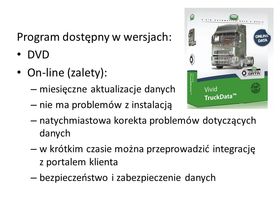 Program dostępny w wersjach: DVD On-line (zalety): – miesięczne aktualizacje danych – nie ma problemów z instalacją – natychmiastowa korekta problemów