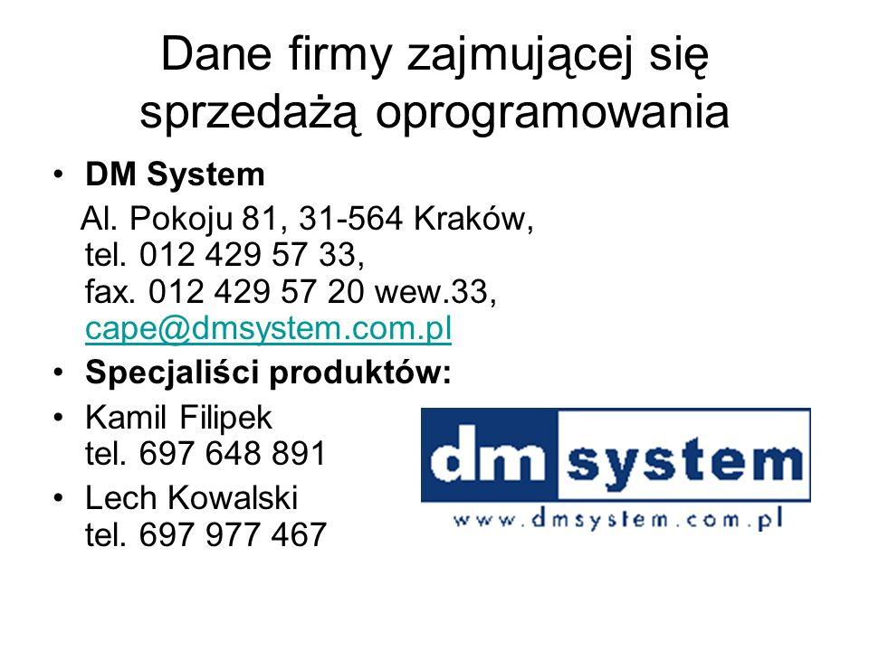 Dane firmy zajmującej się sprzedażą oprogramowania DM System Al. Pokoju 81, 31-564 Kraków, tel. 012 429 57 33, fax. 012 429 57 20 wew.33, cape@dmsyste