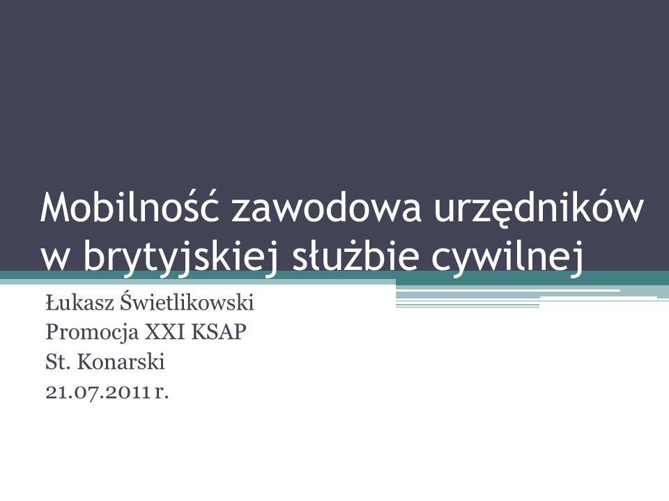 Mobilność zawodowa urzędników w brytyjskiej służbie cywilnej Łukasz Świetlikowski Promocja XXI KSAP St. Konarski 21.07.2011 r.